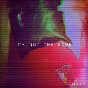 Loser – I'm Not the Same (2017)