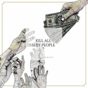 Kill All The Sexy People – Philanthropy (2017)