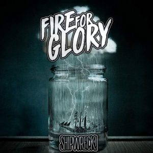 Fire For Glory – Shipwreck! (2017)