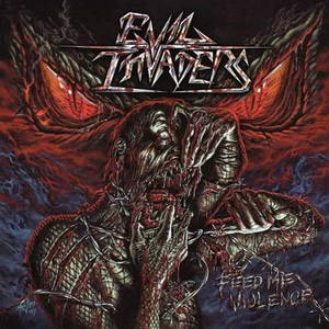 Evil Invaders - Feed Me Violence (2017)