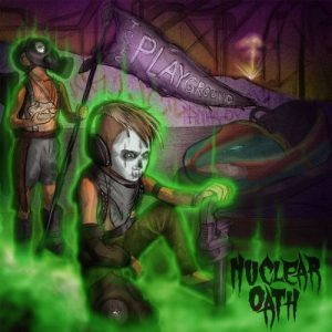 Nuclear Oath – Toxic Playground (2017)