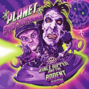 Vince Ripper and the Rodent Show – Planet Shockorama (2017)