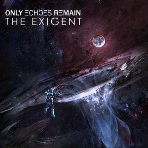 Only Echoes Remain – The Exigent (2017)