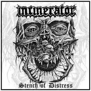 Incinerator – Stench Of Distress (2017)