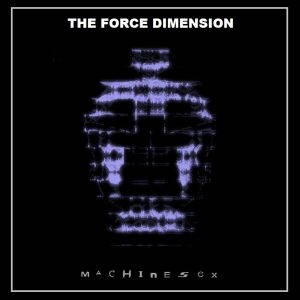 The Force Dimension – Machine Sex (2017)