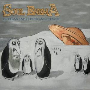 Soul Enema – Of Clans and Clones and Clowns (2017)