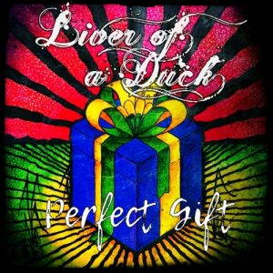 Liver of a Duck – Perfect Gift (2017)