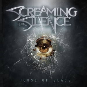 Screaming For Silence - House Of Glass (2017)