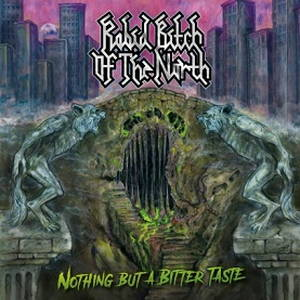 Rabid Bitch of the North - Nothing but a Bitter Taste (2017)