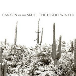 Canyon of the Skull - The Desert Winter (2017)