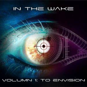 In the Wake – Volumn 1: To Envision (2017)