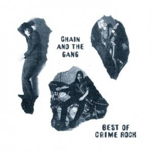 Chain & the Gang – Best of Crime Rock (2017)