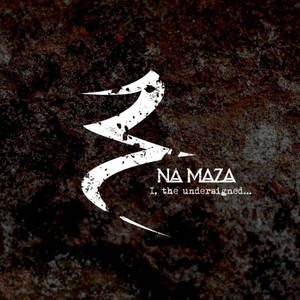 Na Maza - I, the Undersigned... (2017)