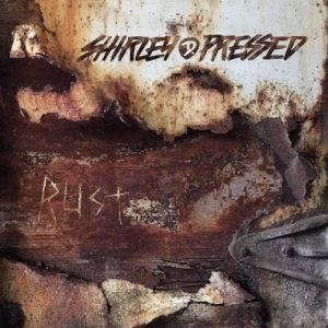 Shirley D. Pressed – Rust (2017)