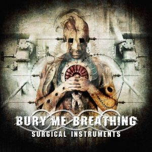 Bury Me Breathing – Surgical Instruments (2017)