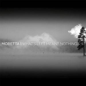 Moretta – What's Left Means Nothing (2017)