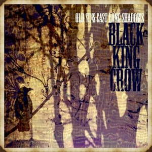 Black King Crow - Old Sins Cast Long Shadows (2017)
