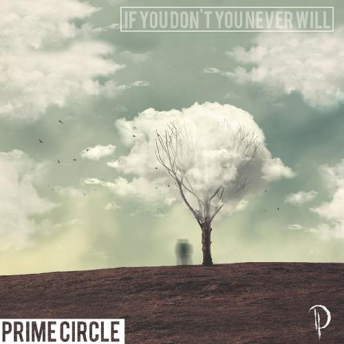 Prime Circle - If You Don't You Never Will (2017)
