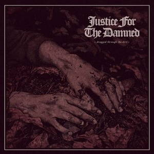 Justice For the Damned - Dragged Through the Dirt (2017)