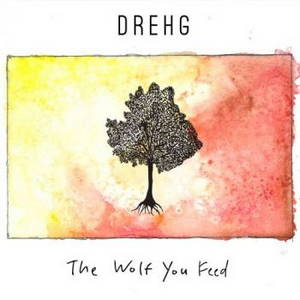 Drehg - The Wolf You Feed (2017)