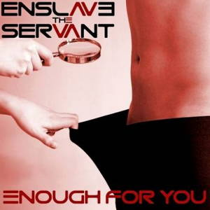 Enslave The Servant - Enough for You (2017)