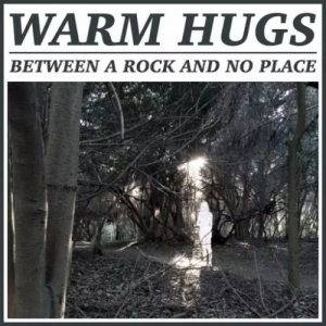 Warm Hugs – Between a Rock and No Place (2017)