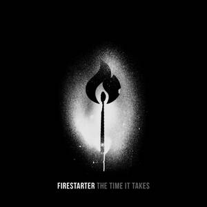 Firestarter - The Time It Takes (2017)