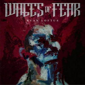 Ryan Loftus - Wages Of Fear (2017)