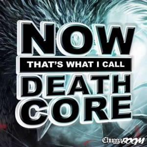 ChuggaBoom - Now That's What I Call Deathcore (2017)