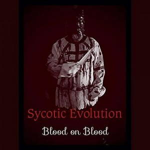 Sycotic Evolution - Blood On Blood (2017)