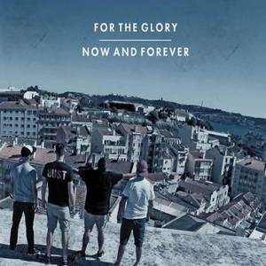 For The Glory - Now And Forever (2017)
