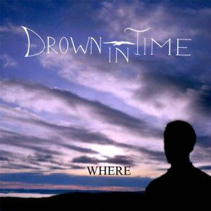 Drown In Time – Where (2017)