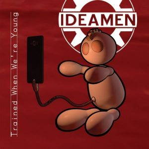 Ideamen – Trained When We're Young (2017)