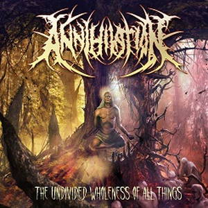 Annihilation - The Undivided Wholeness of All Things (2017)