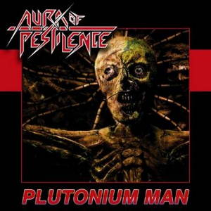 Aura Of Pestilence - Plutonium Man (2017)