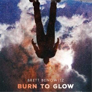 Brett Benowitz – Burn to Glow (2017)