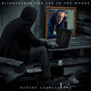 Blindfolded And Led To The Woods – Modern Adoxography (2017)