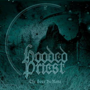 Hooded Priest - The Hour Be None (2017)