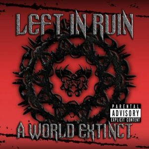 Left In Ruin – A World Extinct (2017)