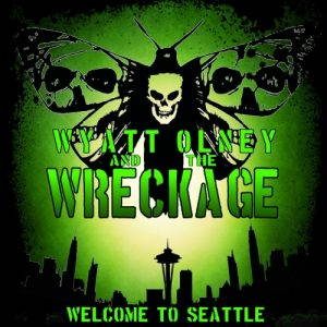 Wyatt Olney & The Wreckage – Welcome to Seattle (2017)