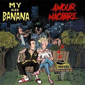 My Kid Banana – Amour Macabre (2017)