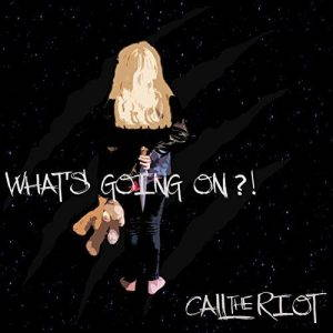Call The Riot – What's Going On (2017)