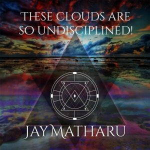 Jay Matharu – These Clouds Are So Undisciplined! (2017)