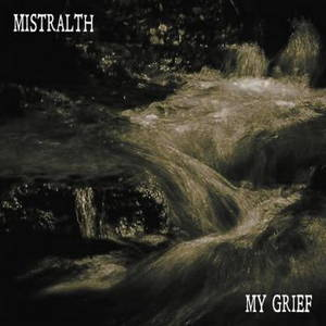Mistralth - My Grief (2017)