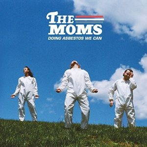 The Moms – Doing Asbestos We Can (2017)