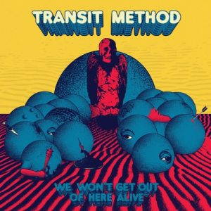 Transit Method – We Won't Get out of Here Alive (2017)