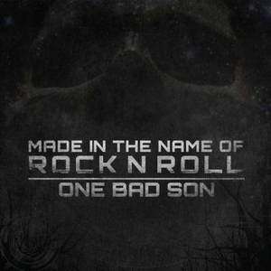 One Bad Son - Made In The Name Of Rock N Roll (2017)