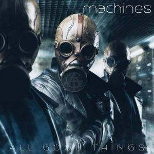 All Good Things – Machines (2017)