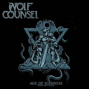 Wolf Counsel - Age of Madness / Reign of Chaos (2017)