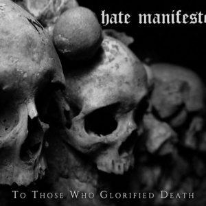 Hate Manifesto - To Those Who Glorified Death (2017)